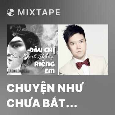 Mixtape Chuyện Như Chưa Bắt Đầu (Cover) - Various Artists