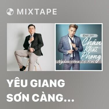Mixtape Yêu Giang Sơn Càng Yêu Mỹ Nhân (Remix) - Various Artists