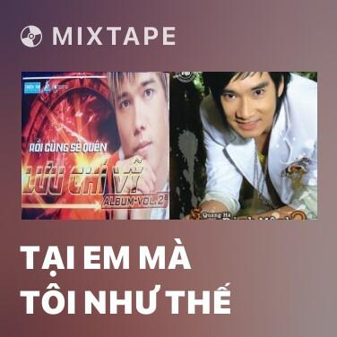 Mixtape Tại Em Mà Tôi Như Thế - Various Artists