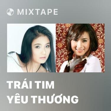 Mixtape Trái Tim Yêu Thương - Various Artists