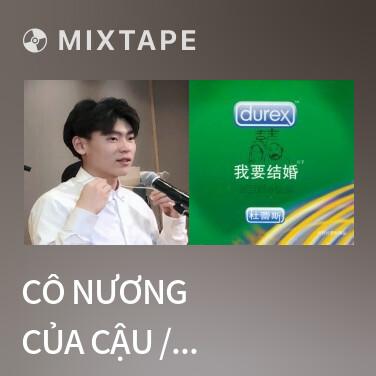 Mixtape Cô Nương Của Cậu / 你的姑娘 - Various Artists