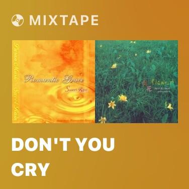 Mixtape Don't You Cry - Various Artists
