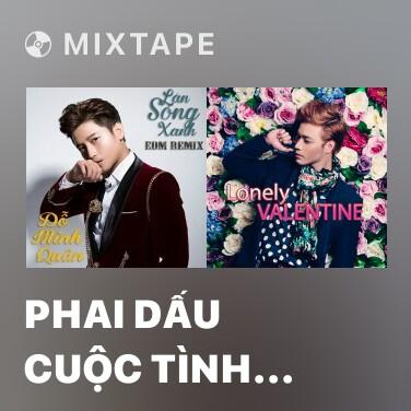 Mixtape Phai Dấu Cuộc Tình (Remix) - Various Artists