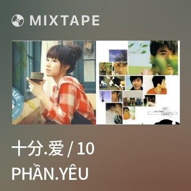 Mixtape 十分.爱 / 10 Phần.Yêu - Various Artists