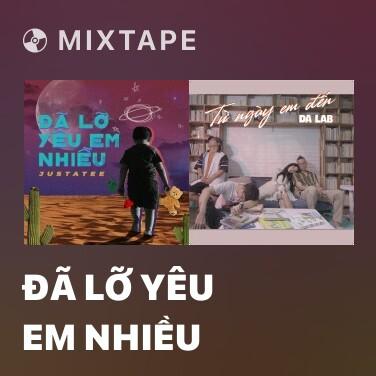 Mixtape Đã Lỡ Yêu Em Nhiều - Various Artists