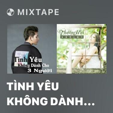 Mixtape Tình Yêu Không Dành Cho Ba Người - Various Artists