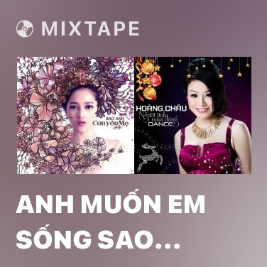 Mixtape Anh Muốn Em Sống Sao (Remix) - Various Artists