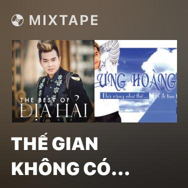 Mixtape Thế Gian Không Có Tình Yêu - Various Artists