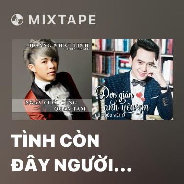 Mixtape Tình Còn Đây Người Nơi Đâu - Various Artists