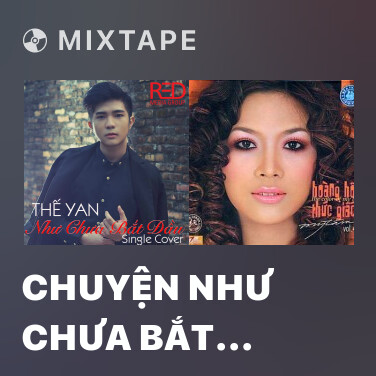 Mixtape Chuyện Như Chưa Bắt Đầu (Cover)