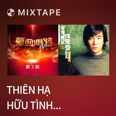 Mixtape Thiên Hạ Hữu Tình Nhân / 天下有情人 (Live) - Various Artists