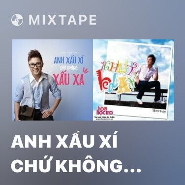 Mixtape Anh Xấu Xí Chứ Không Xấu Xa - Various Artists