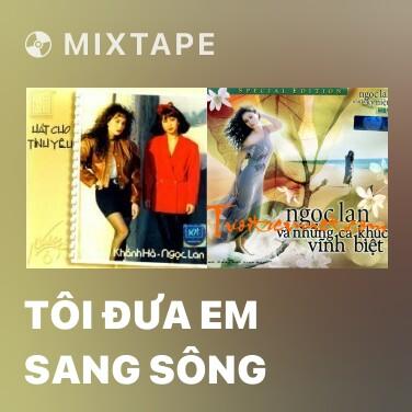 Mixtape Tôi Đưa Em Sang Sông - Various Artists