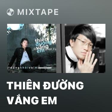 Mixtape Thiên Đường Vắng Em - Various Artists