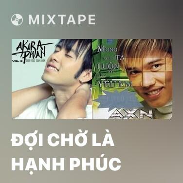 Mixtape Đợi Chờ Là Hạnh Phúc - Various Artists