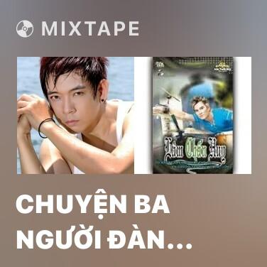 Mixtape Chuyện Ba Người Đàn Ông - Various Artists