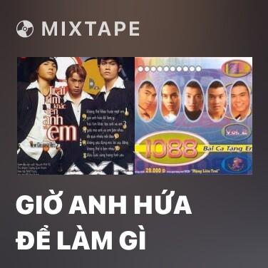 Mixtape Giờ Anh Hứa Để Làm Gì - Various Artists