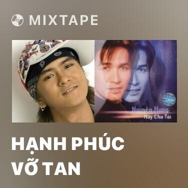 Mixtape Hạnh Phúc Vỡ Tan - Various Artists