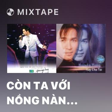 Mixtape Còn Ta Với Nồng Nàn (Remix) (Live) - Various Artists