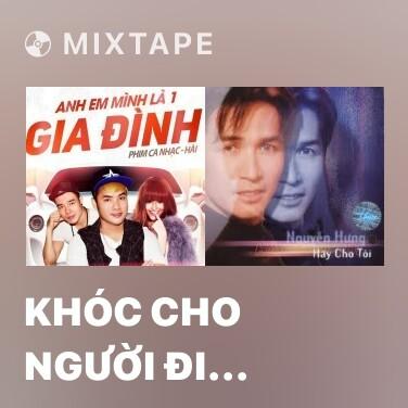 Mixtape Khóc Cho Người Đi (Remix)