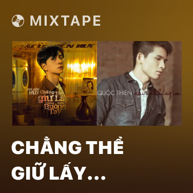 Mixtape Chẳng Thể Giữ Lấy Chẳng Đành Buông Tay - Various Artists