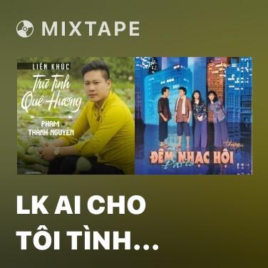 Mixtape LK Ai Cho Tôi Tình Yêu