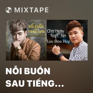 Mixtape Nỗi Buồn Sau Tiếng Cười - Various Artists