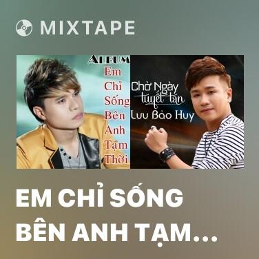 Mixtape Em Chỉ Sống Bên Anh Tạm Thời - Various Artists