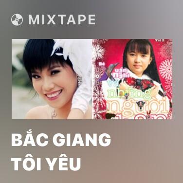 Mixtape Bắc Giang Tôi Yêu - Various Artists