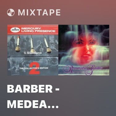 Mixtape Barber - Medea (Ballet Suite) - Kantikos Agonias - Various Artists