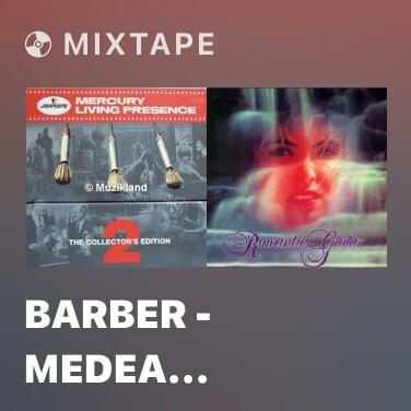 Mixtape Barber - Medea (Ballet Suite) - Kantikos Agonias - Various Artists