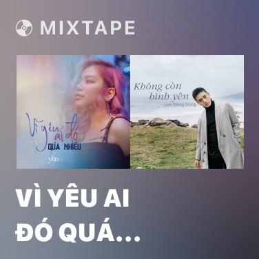 Mixtape Vì Yêu Ai Đó Quá Nhiều - Various Artists