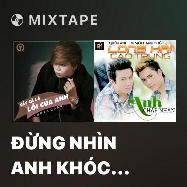 Mixtape Đừng Nhìn Anh Khóc Mới Biết Anh Đau - Various Artists
