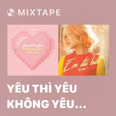 Mixtape Yêu Thì Yêu Không Yêu Thì Yêu - Various Artists