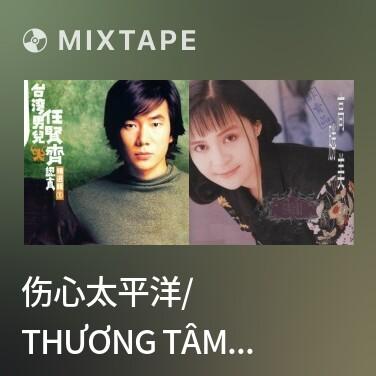 Mixtape 伤心太平洋/ Thương Tâm Thái Bình Dương - Various Artists