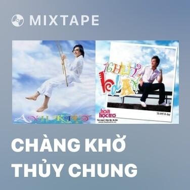 Mixtape Chàng Khờ Thủy Chung - Various Artists