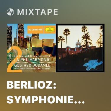 Mixtape Berlioz: Symphonie fantastique, Op.14 - 5. Songe d'une nuit du Sabbat (Larghetto - Allegro - Ronde du Sabbat: Poco meno mosso) (Live From Walt Disney Concert Hall, Los Angeles / 2008) - Various Artists