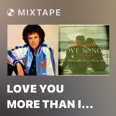 Mixtape Love You More Than I Can Say - Various Artists