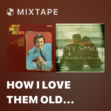 Mixtape How I Love Them Old Songs - Various Artists