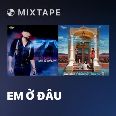 Mixtape Em Ở Đâu