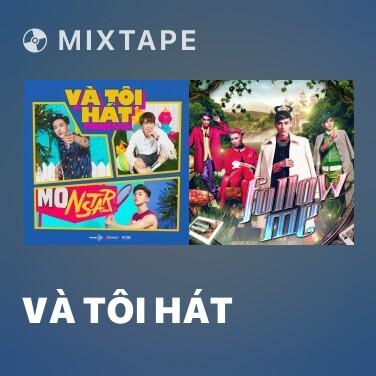 Mixtape Và Tôi Hát - Various Artists