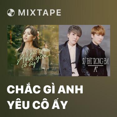 Mixtape Chắc Gì Anh Yêu Cô Ấy