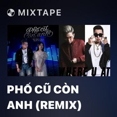 Mixtape Phố Cũ Còn Anh (Remix) - Various Artists