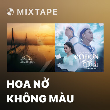 Mixtape HOA NỞ KHÔNG MÀU - Various Artists