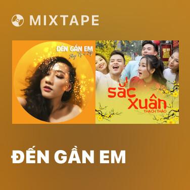 Mixtape Đến Gần Em - Various Artists