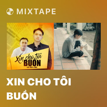 Mixtape Xin Cho Tôi Buồn