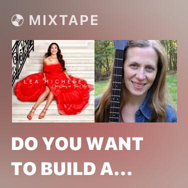 Mixtape Do You Want To Build a Snowman? - Various Artists