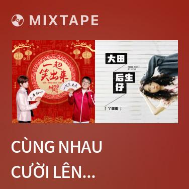 Mixtape Cùng Nhau Cười Lên Nào / 一起笑出来 - Various Artists