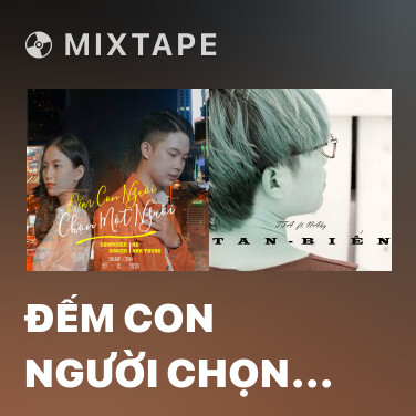 Mixtape Đếm Con Người Chọn Một Người - Various Artists