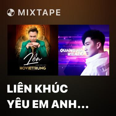 Mixtape Liên Khúc Yêu Em Anh Nhé (Remix) - Various Artists